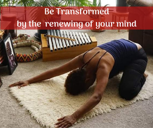 Be Transformed by the renewing of your mind